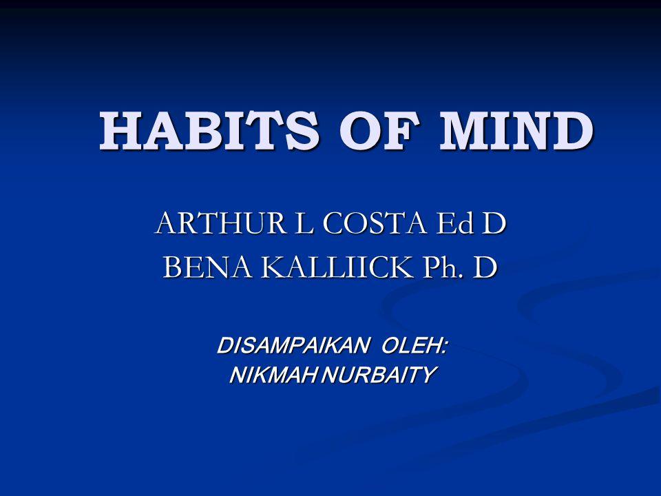 HABITS OF MIND ARTHUR L COSTA Ed D BENA KALLIICK Ph. D