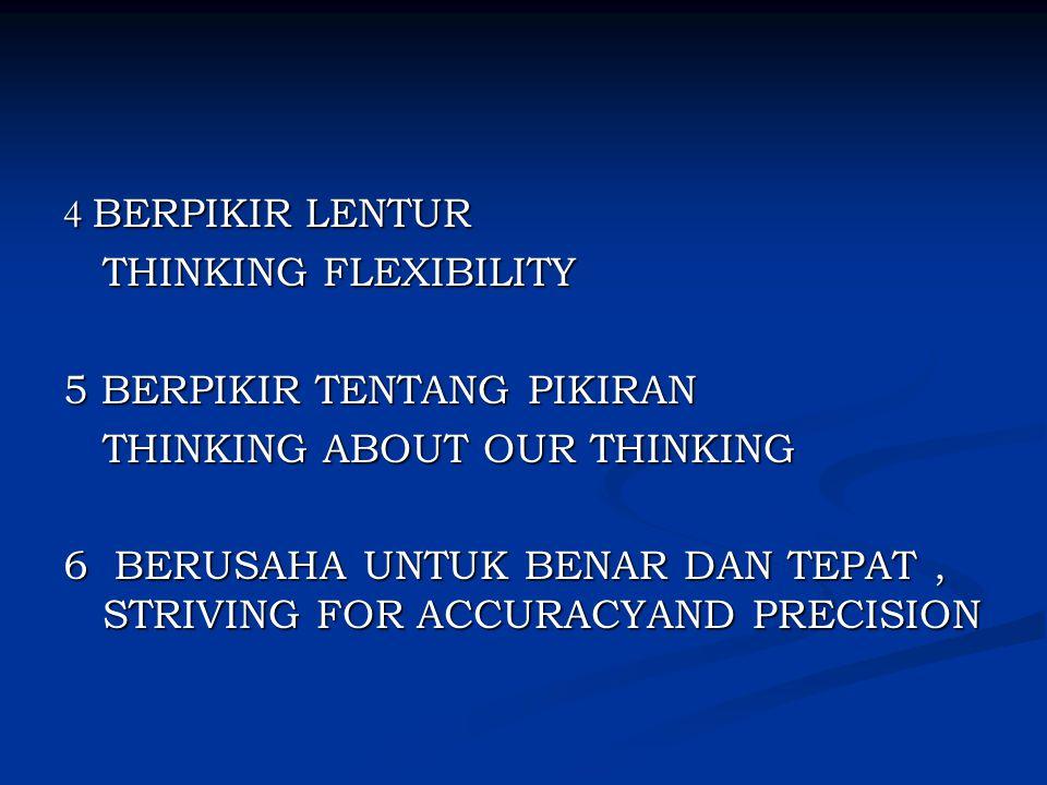4 BERPIKIR LENTUR THINKING FLEXIBILITY. 5 BERPIKIR TENTANG PIKIRAN. THINKING ABOUT OUR THINKING.