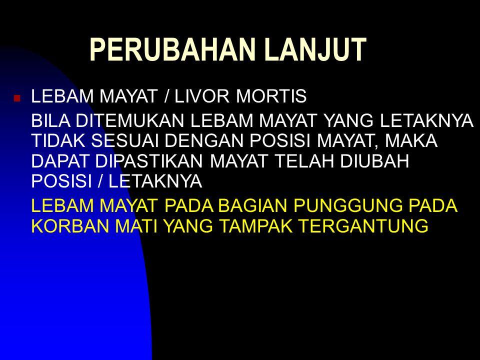 PERUBAHAN LANJUT LEBAM MAYAT / LIVOR MORTIS