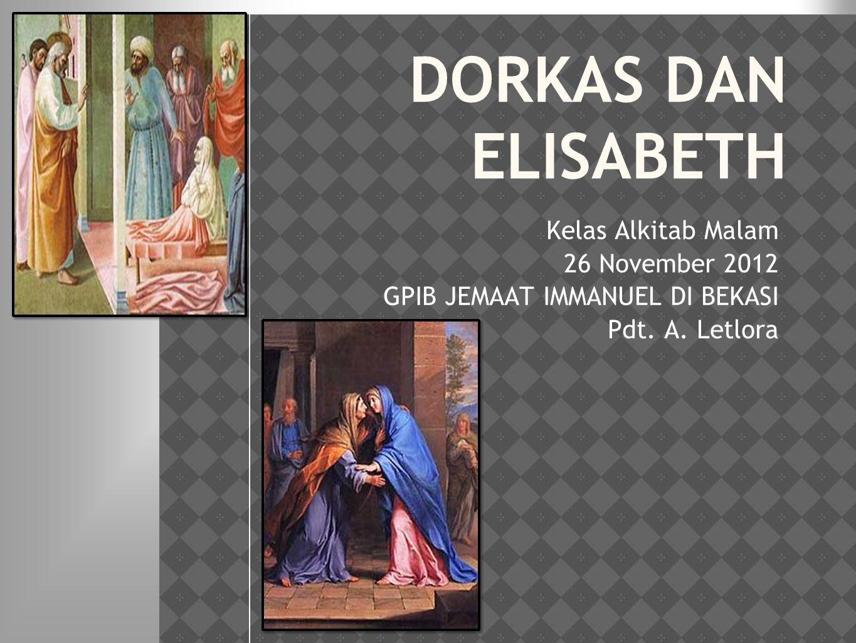 DORKAS DAN ELISABETH Kelas Alkitab Malam 26 November 2012