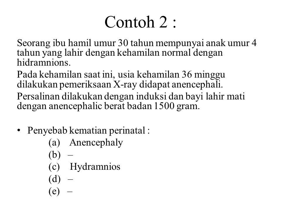 Contoh 2 : Seorang ibu hamil umur 30 tahun mempunyai anak umur 4 tahun yang lahir dengan kehamilan normal dengan hidramnions.