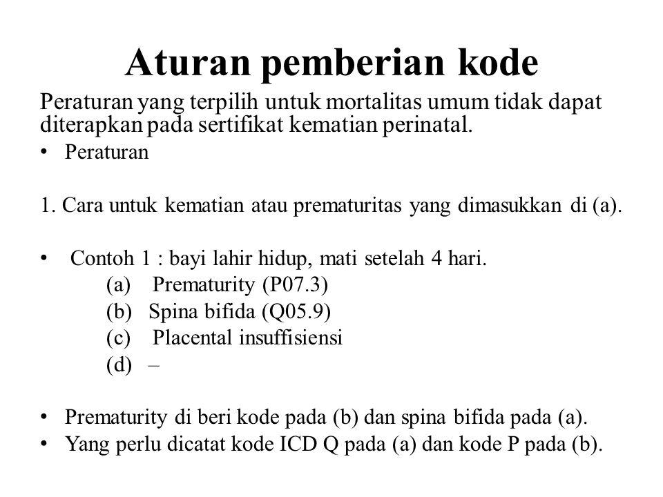 Aturan pemberian kode Peraturan yang terpilih untuk mortalitas umum tidak dapat diterapkan pada sertifikat kematian perinatal.