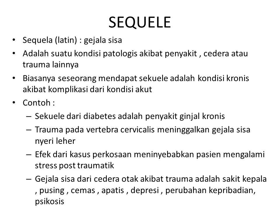 SEQUELE Sequela (latin) : gejala sisa