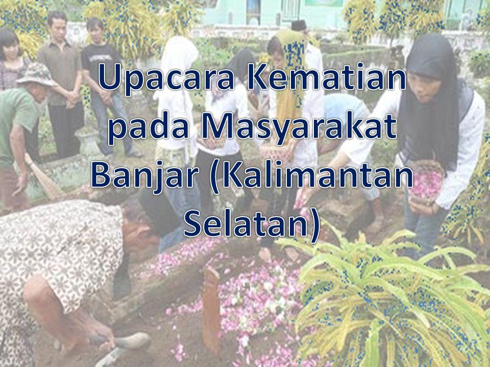 Upacara Kematian pada Masyarakat Banjar (Kalimantan Selatan)