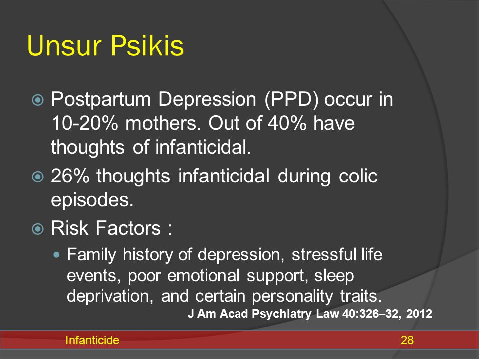 Unsur Psikis Postpartum Depression (PPD) occur in 10-20% mothers. Out of 40% have thoughts of infanticidal.