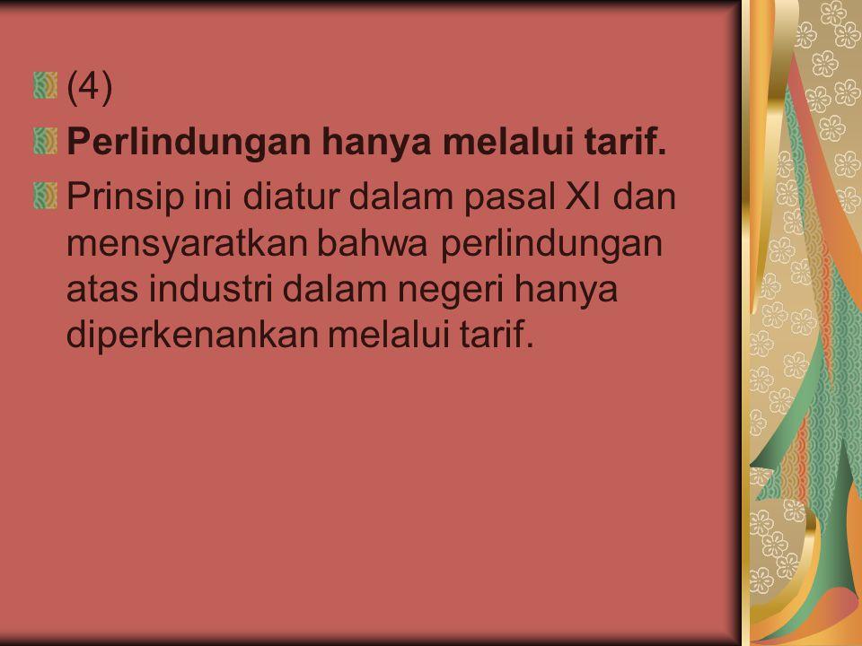 (4) Perlindungan hanya melalui tarif.