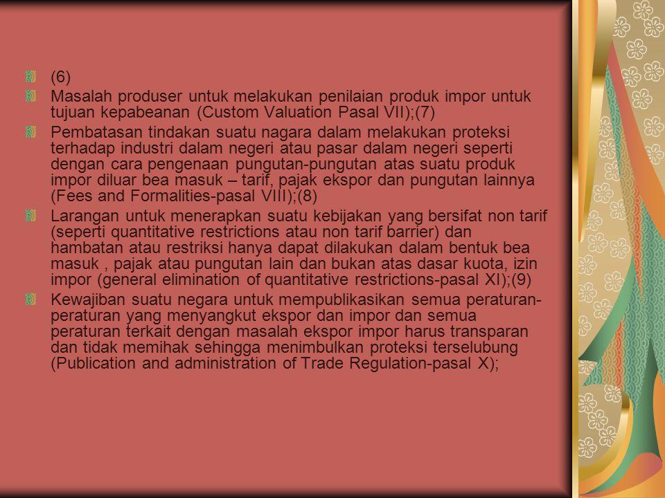 (6) Masalah produser untuk melakukan penilaian produk impor untuk tujuan kepabeanan (Custom Valuation Pasal VII);(7)