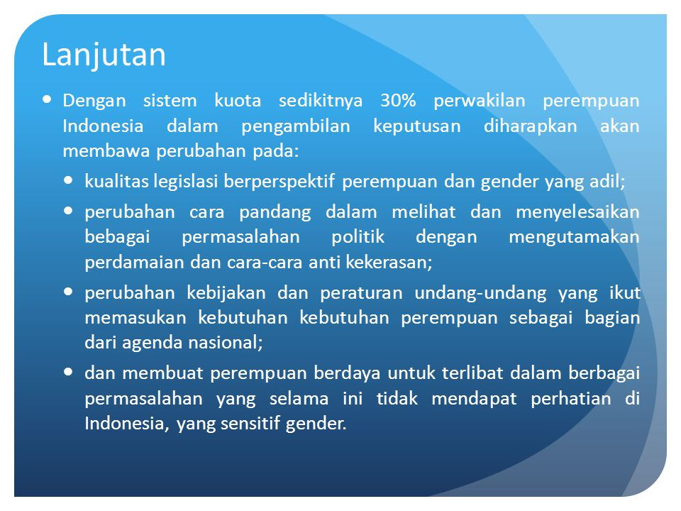 Lanjutan Dengan sistem kuota sedikitnya 30% perwakilan perempuan Indonesia dalam pengambilan keputusan diharapkan akan membawa perubahan pada:
