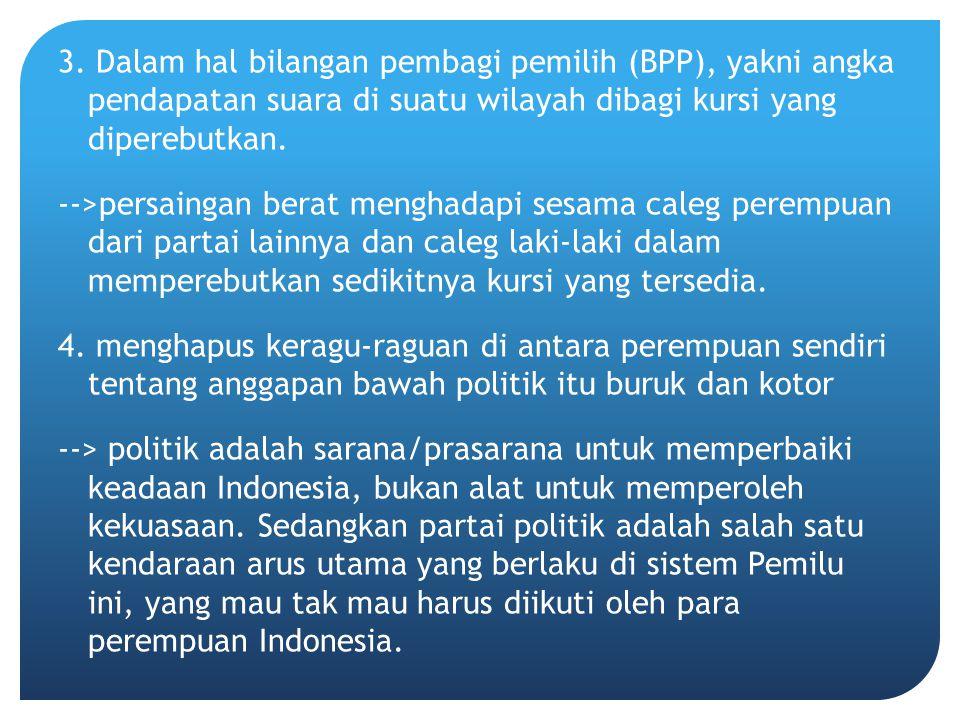 3. Dalam hal bilangan pembagi pemilih (BPP), yakni angka pendapatan suara di suatu wilayah dibagi kursi yang diperebutkan.