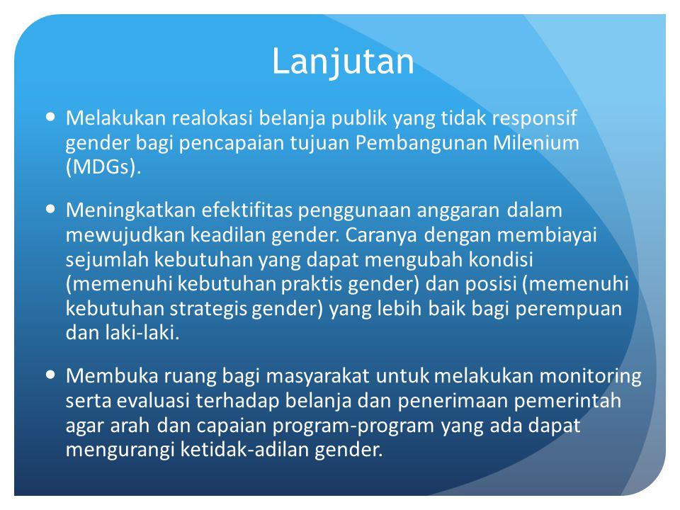 Lanjutan Melakukan realokasi belanja publik yang tidak responsif gender bagi pencapaian tujuan Pembangunan Milenium (MDGs).