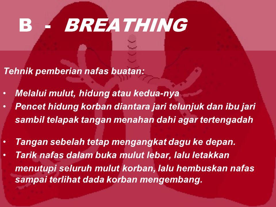 B - BREATHING Tehnik pemberian nafas buatan: