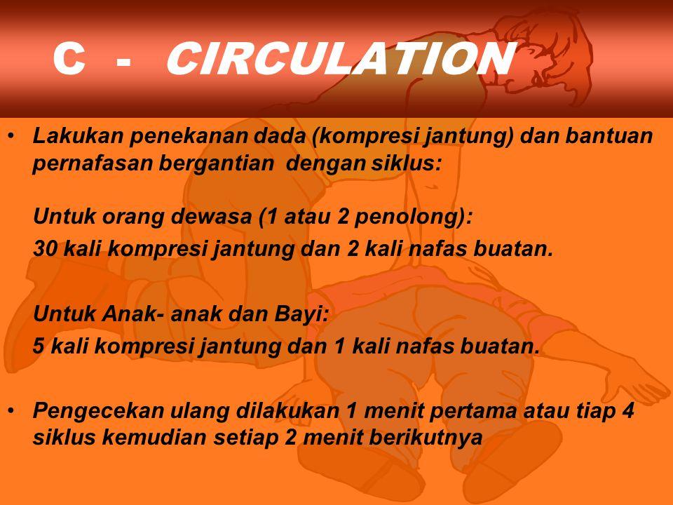C - CIRCULATION Lakukan penekanan dada (kompresi jantung) dan bantuan pernafasan bergantian dengan siklus: