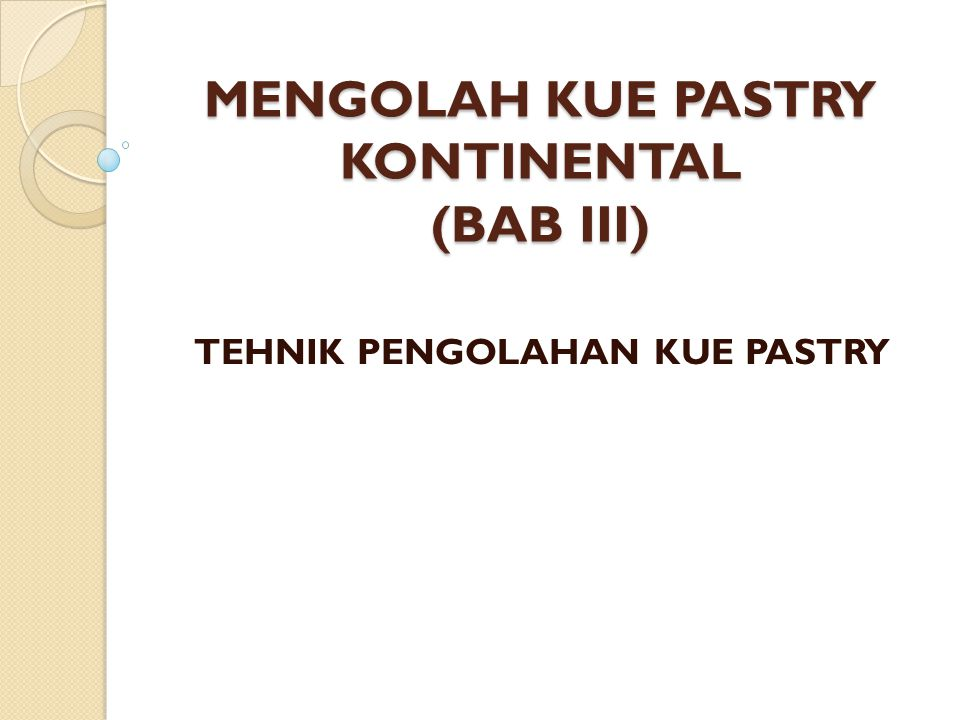 MENGOLAH KUE PASTRY KONTINENTAL (BAB III)