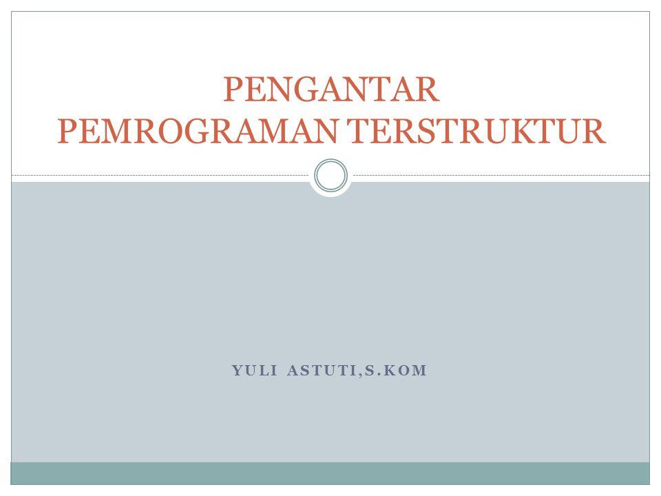 PENGANTAR PEMROGRAMAN TERSTRUKTUR
