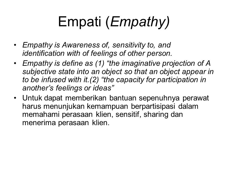 Empati (Empathy) Empathy is Awareness of, sensitivity to, and identification with of feelings of other person.