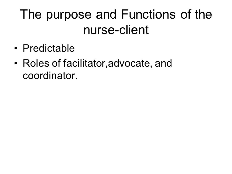 The purpose and Functions of the nurse-client