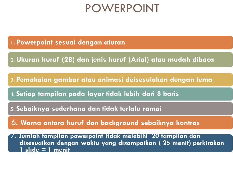 POWERPOINT 6. Warna antara huruf dan background sebaiknya kontras