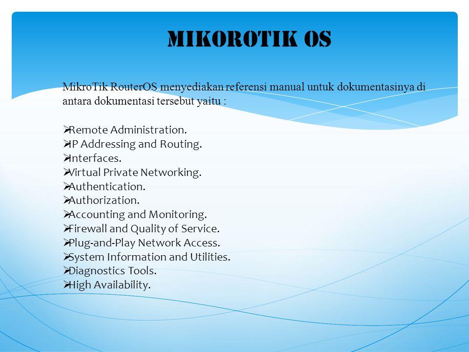 MIKOROTIK OS MikroTik RouterOS menyediakan referensi manual untuk dokumentasinya di antara dokumentasi tersebut yaitu :