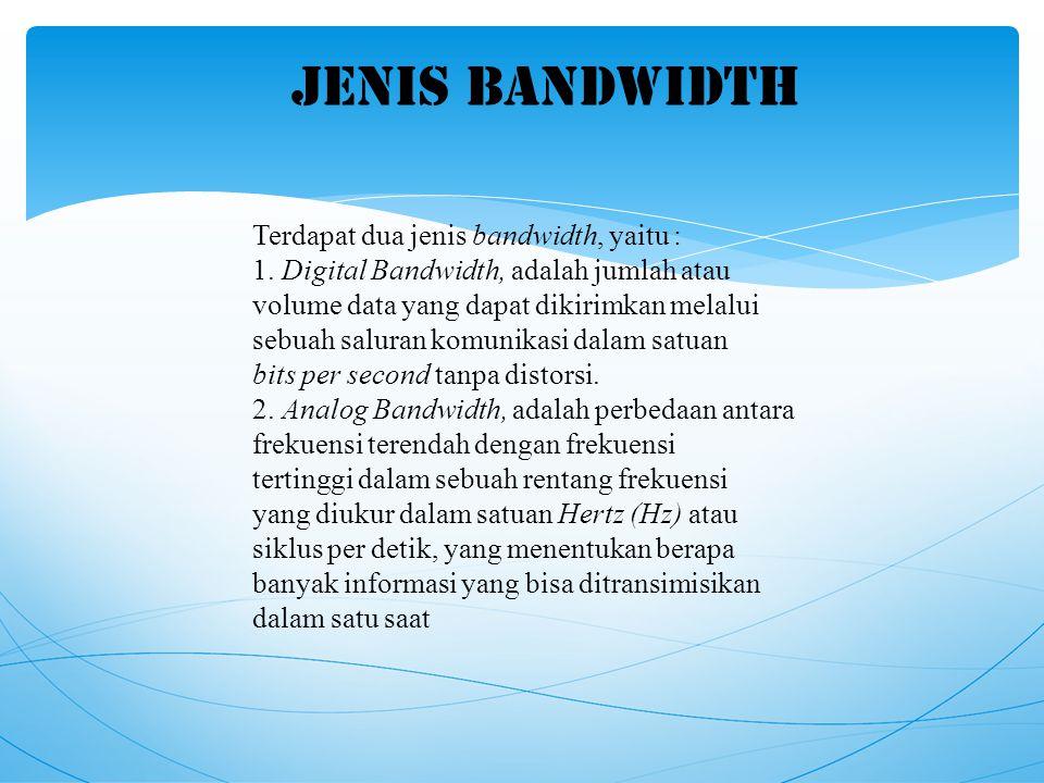 JENIS BANDWIDTH Terdapat dua jenis bandwidth, yaitu :