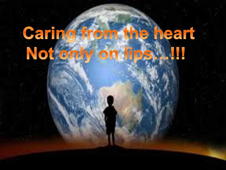 Caring from the heart Not only on lips…!!!