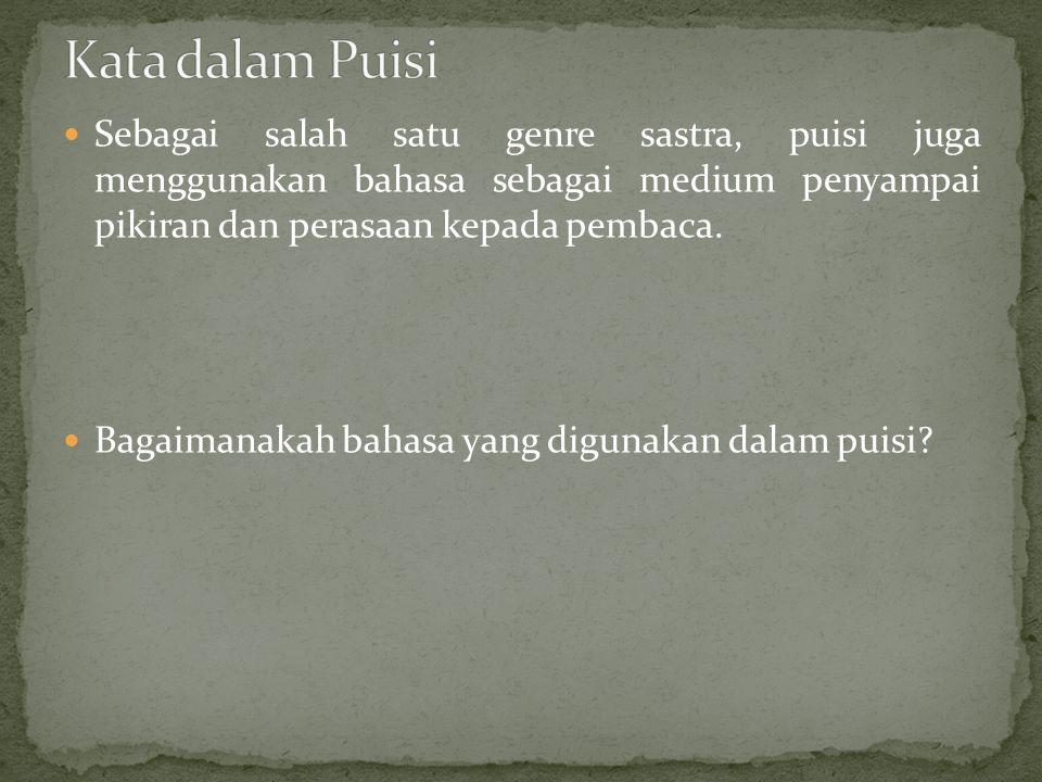 Kata dalam Puisi Sebagai salah satu genre sastra, puisi juga menggunakan bahasa sebagai medium penyampai pikiran dan perasaan kepada pembaca.