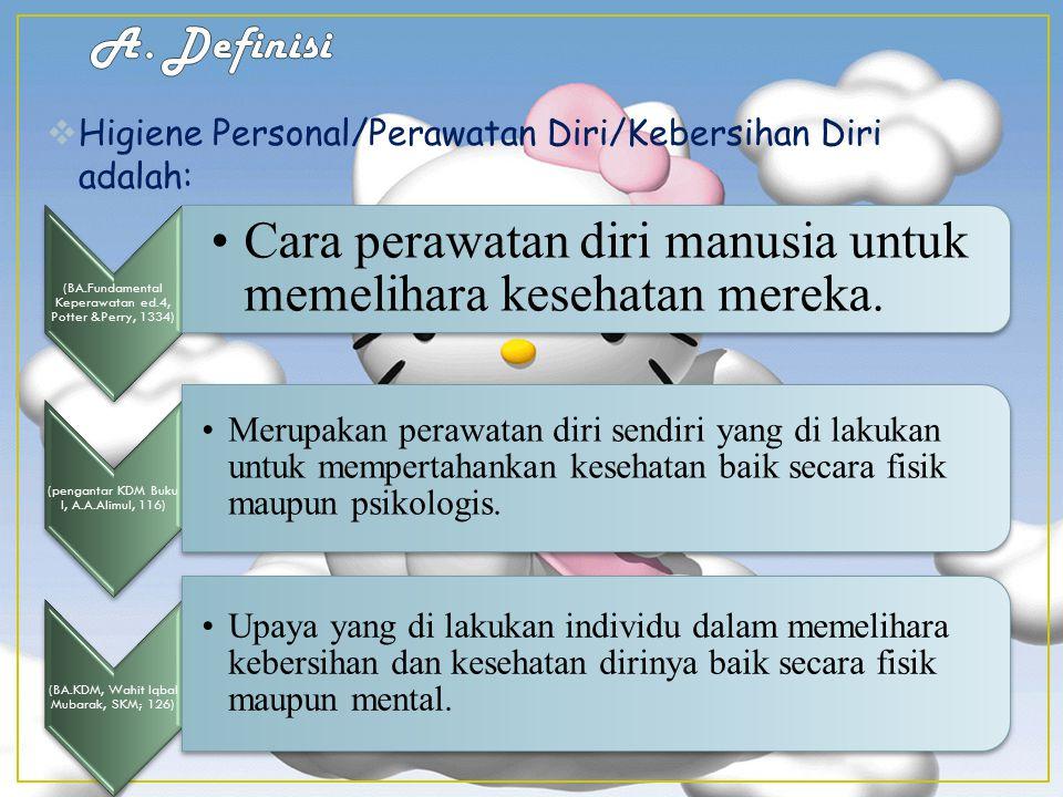 A. Definisi Higiene Personal/Perawatan Diri/Kebersihan Diri adalah: