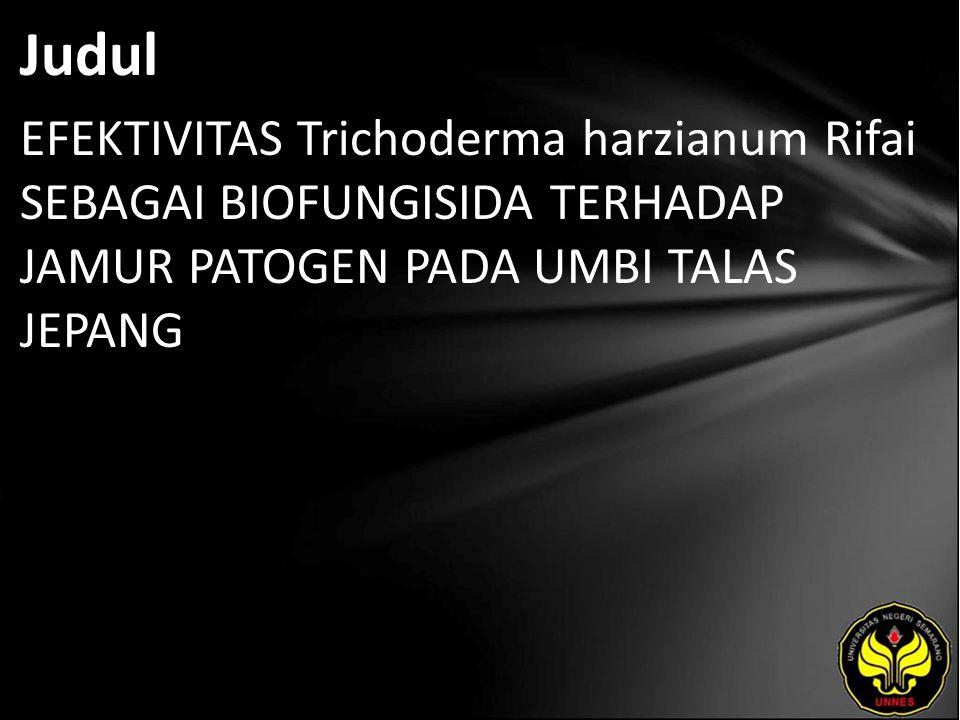 Judul EFEKTIVITAS Trichoderma harzianum Rifai SEBAGAI BIOFUNGISIDA TERHADAP JAMUR PATOGEN PADA UMBI TALAS JEPANG.