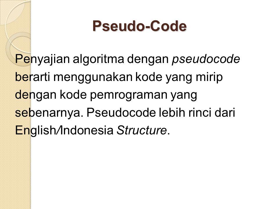 Pseudo-Code Penyajian algoritma dengan pseudocode