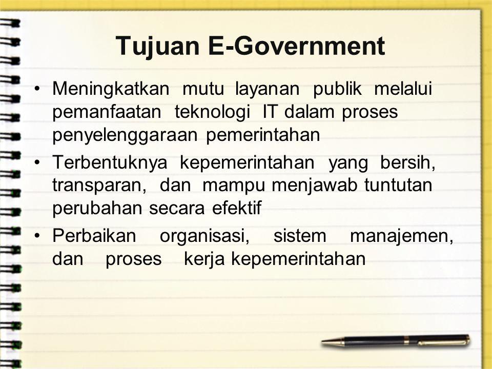 Tujuan E-Government Meningkatkan mutu layanan publik melalui pemanfaatan teknologi IT dalam proses penyelenggaraan pemerintahan.