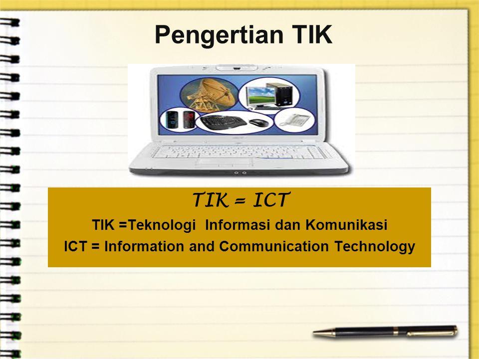 Pengertian TIK TIK = ICT TIK =Teknologi Informasi dan Komunikasi