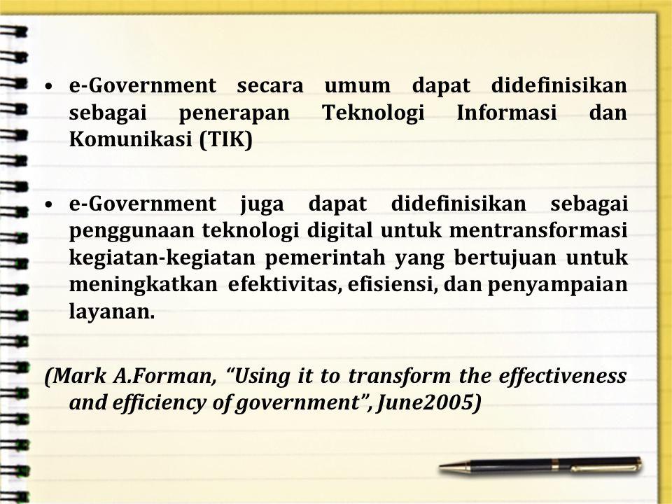 e-Government secara umum dapat didefinisikan sebagai penerapan Teknologi Informasi dan Komunikasi (TIK)