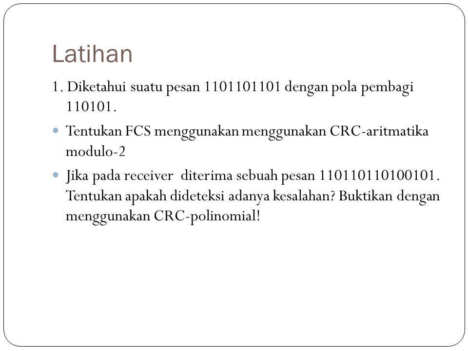 Latihan 1. Diketahui suatu pesan 1101101101 dengan pola pembagi 110101. Tentukan FCS menggunakan menggunakan CRC-aritmatika modulo-2.