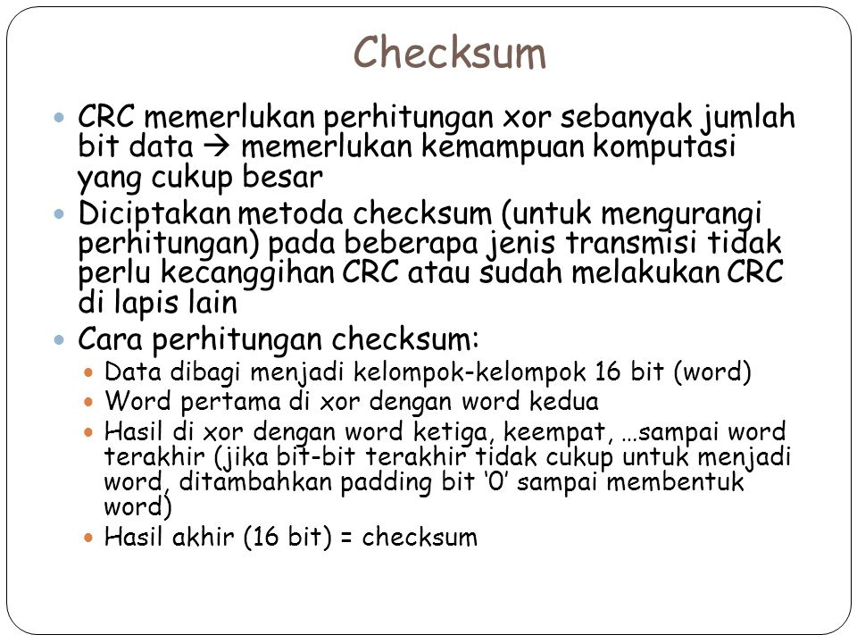 Checksum CRC memerlukan perhitungan xor sebanyak jumlah bit data  memerlukan kemampuan komputasi yang cukup besar.