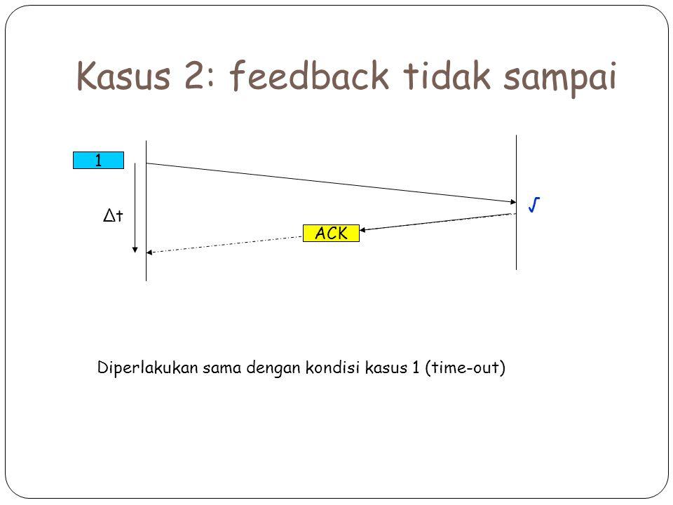 Kasus 2: feedback tidak sampai