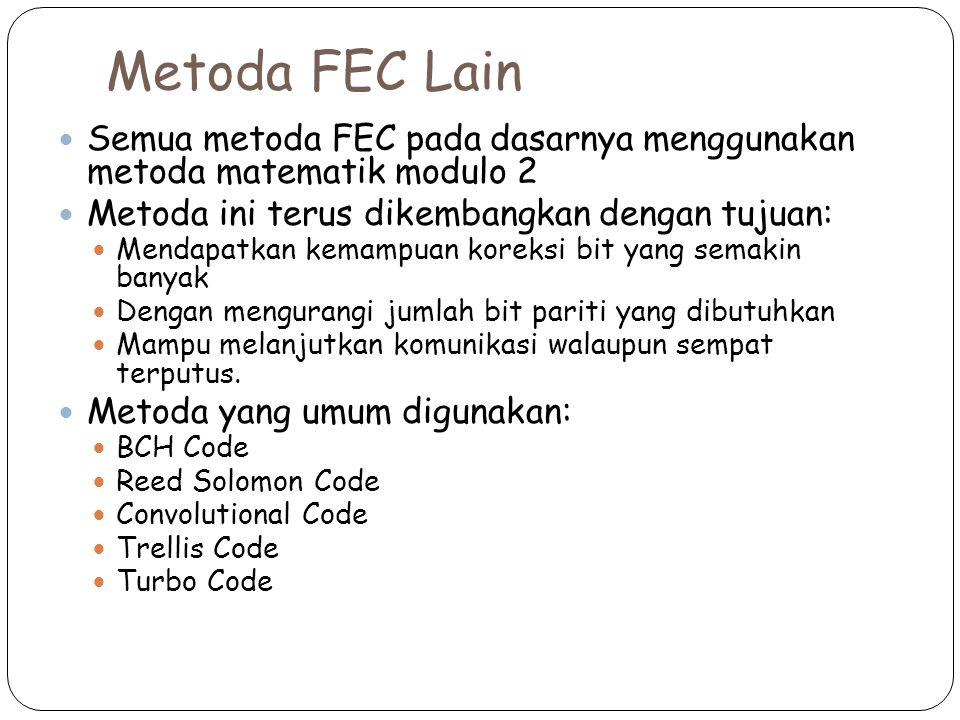 Metoda FEC Lain Semua metoda FEC pada dasarnya menggunakan metoda matematik modulo 2. Metoda ini terus dikembangkan dengan tujuan: