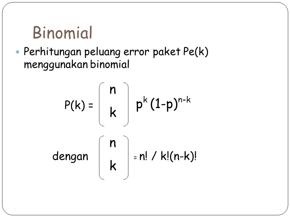 Binomial n k pk (1-p)n-k n k P(k) = dengan