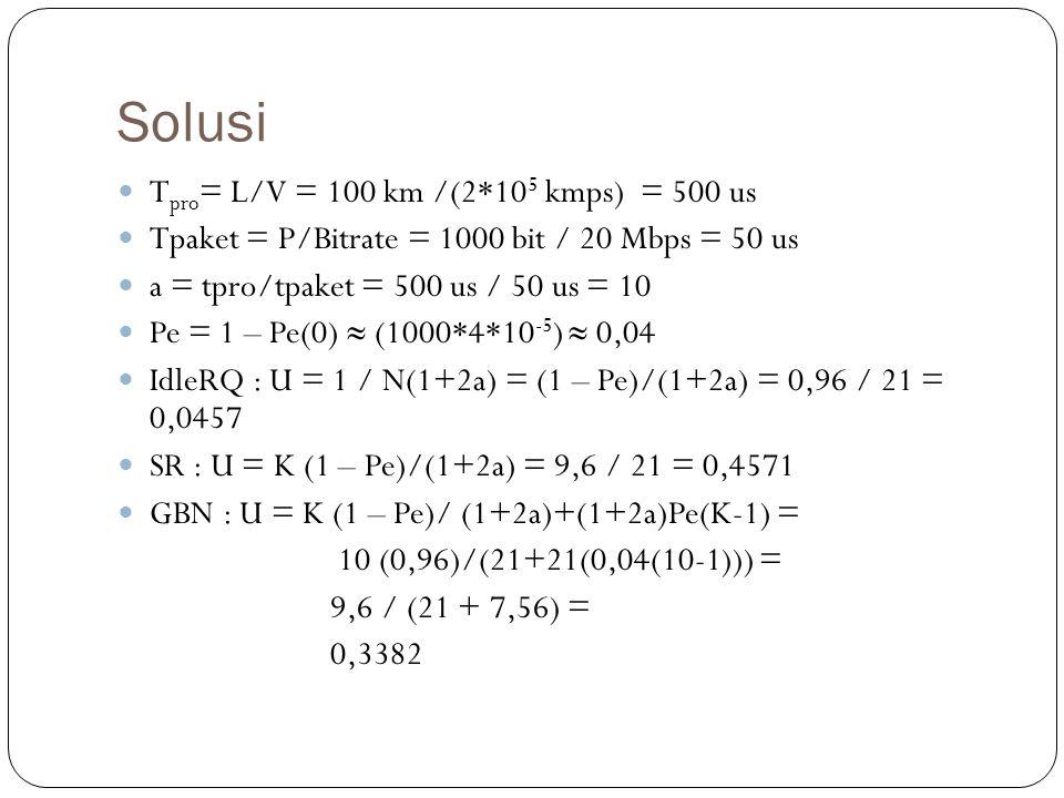 Solusi Tpro= L/V = 100 km /(2*105 kmps) = 500 us