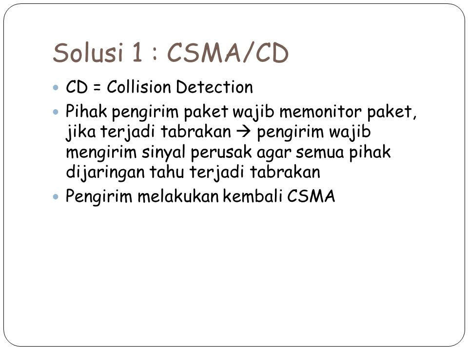 Solusi 1 : CSMA/CD CD = Collision Detection