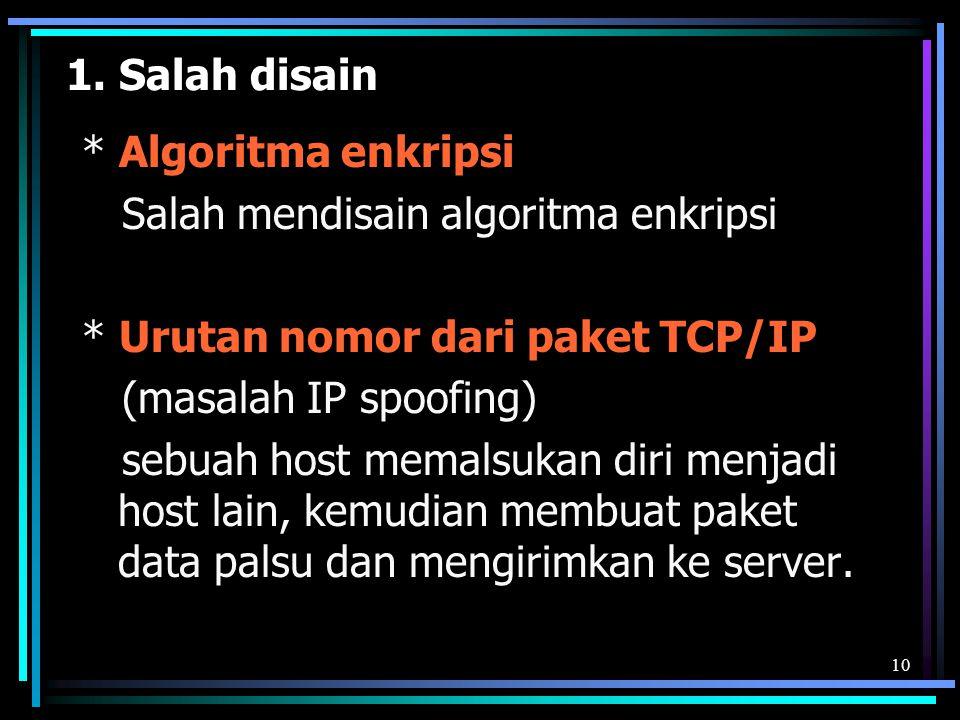 1. Salah disain * Algoritma enkripsi. Salah mendisain algoritma enkripsi. * Urutan nomor dari paket TCP/IP.