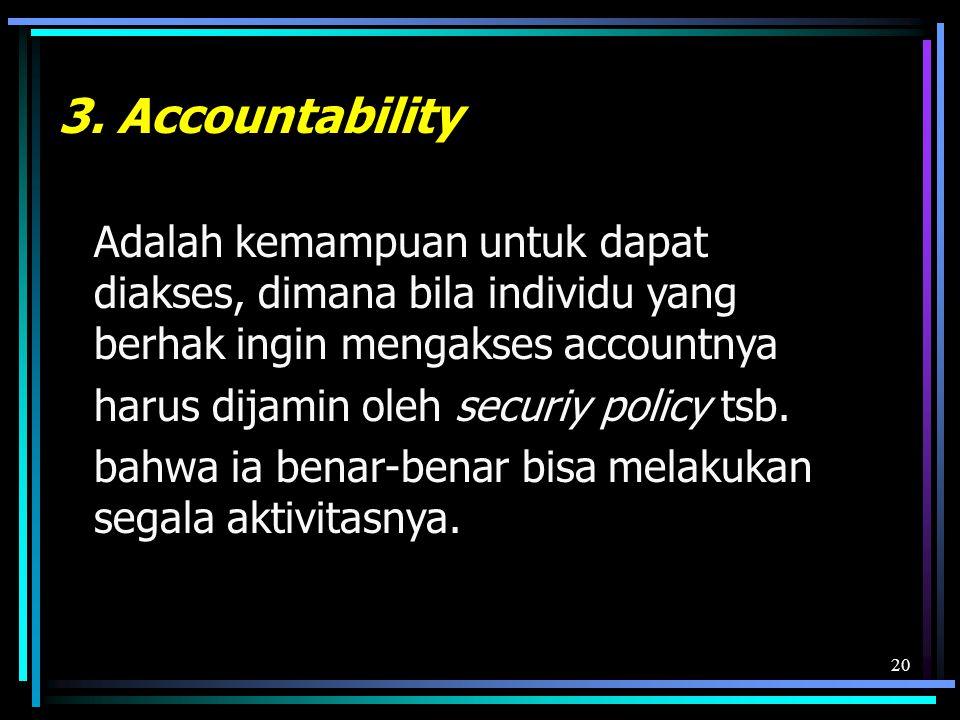 3. Accountability Adalah kemampuan untuk dapat diakses, dimana bila individu yang berhak ingin mengakses accountnya.