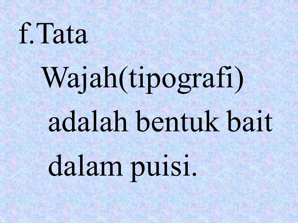 f.Tata Wajah(tipografi) adalah bentuk bait dalam puisi.