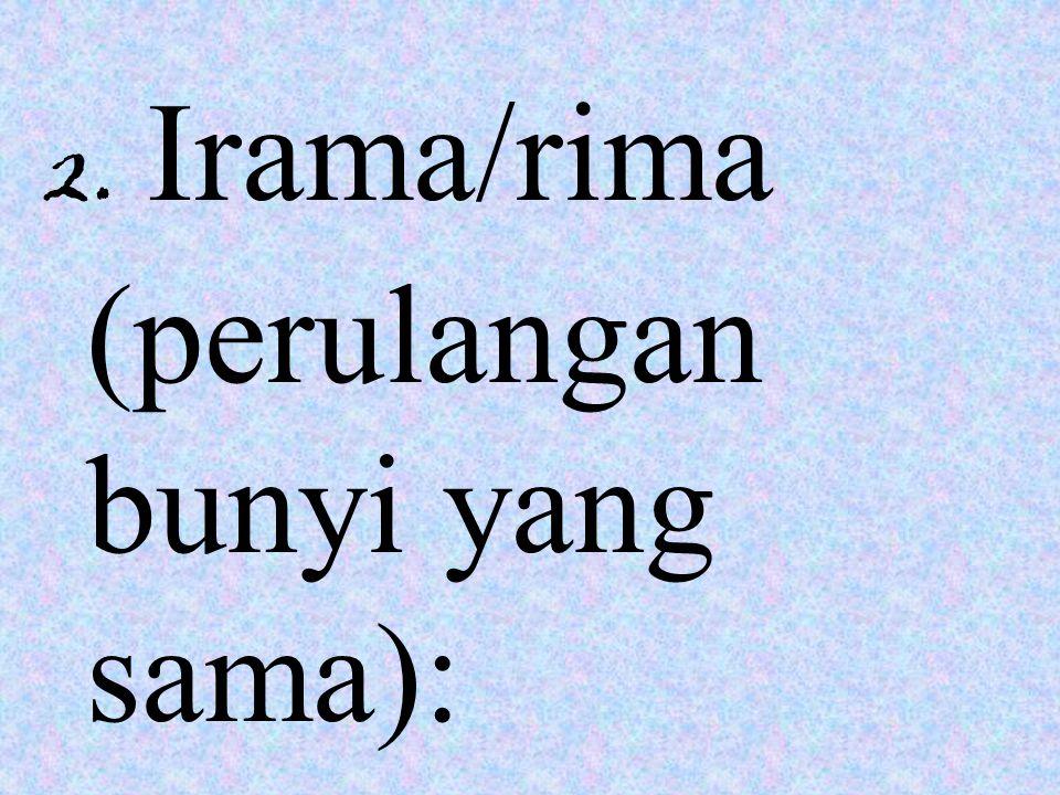 2. Irama/rima (perulangan bunyi yang sama):