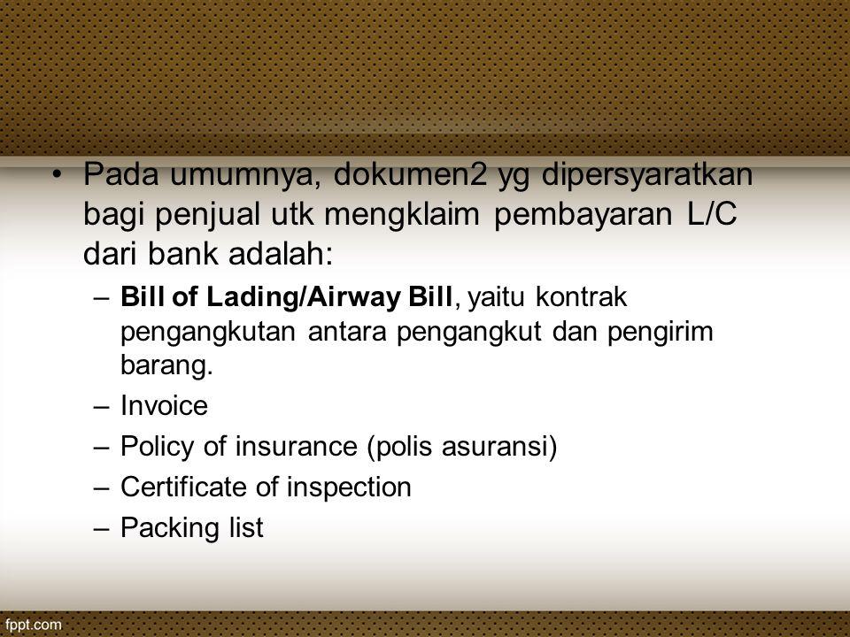Pada umumnya, dokumen2 yg dipersyaratkan bagi penjual utk mengklaim pembayaran L/C dari bank adalah: