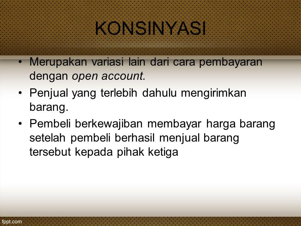 KONSINYASI Merupakan variasi lain dari cara pembayaran dengan open account. Penjual yang terlebih dahulu mengirimkan barang.