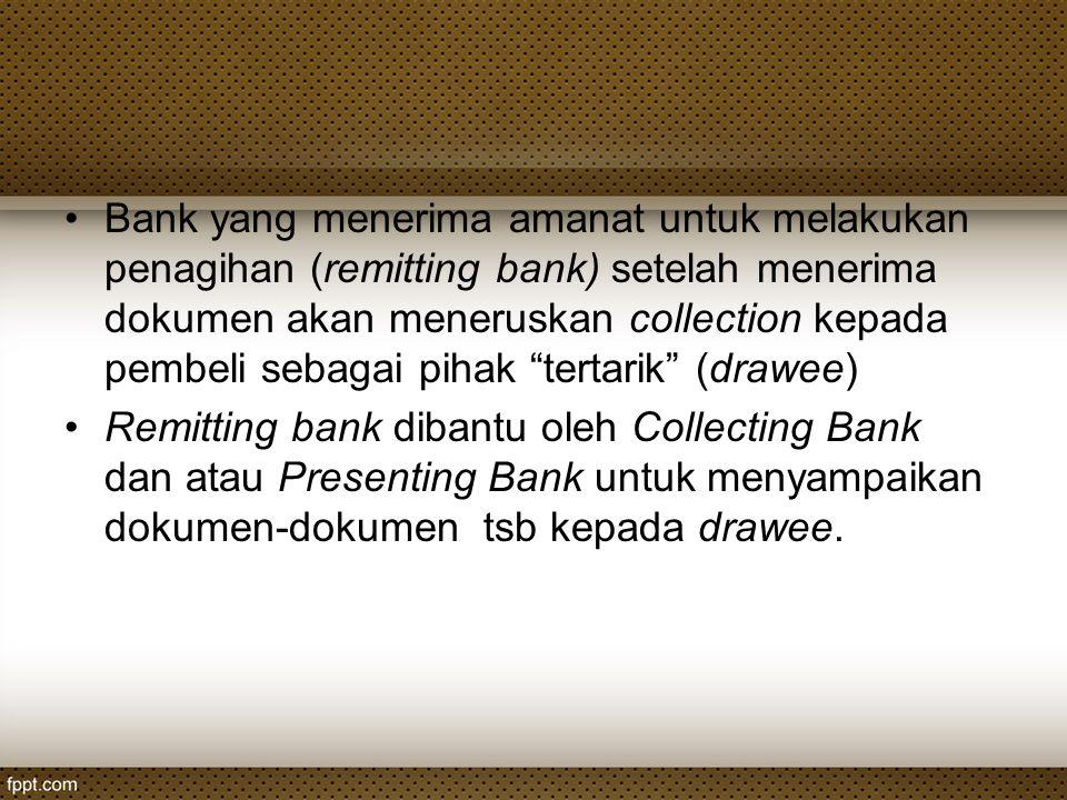 Bank yang menerima amanat untuk melakukan penagihan (remitting bank) setelah menerima dokumen akan meneruskan collection kepada pembeli sebagai pihak tertarik (drawee)