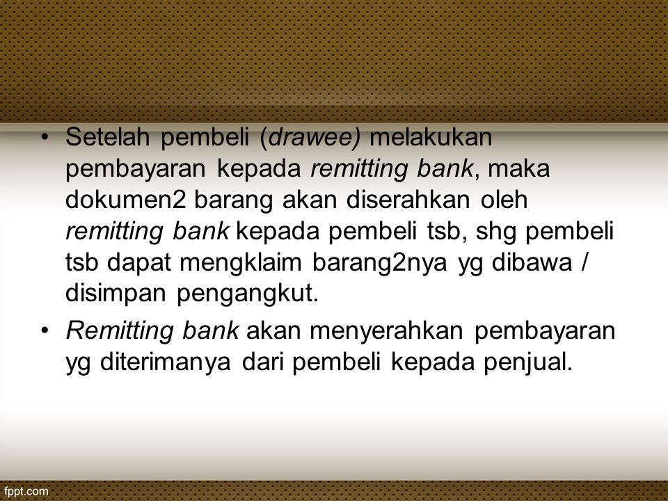 Setelah pembeli (drawee) melakukan pembayaran kepada remitting bank, maka dokumen2 barang akan diserahkan oleh remitting bank kepada pembeli tsb, shg pembeli tsb dapat mengklaim barang2nya yg dibawa / disimpan pengangkut.