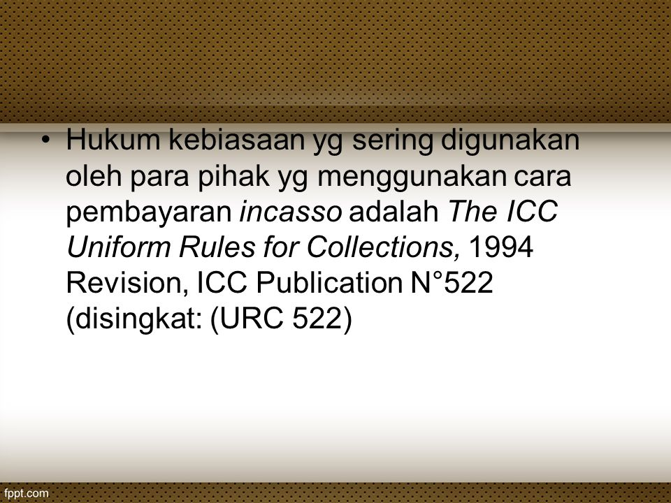Hukum kebiasaan yg sering digunakan oleh para pihak yg menggunakan cara pembayaran incasso adalah The ICC Uniform Rules for Collections, 1994 Revision, ICC Publication N°522 (disingkat: (URC 522)