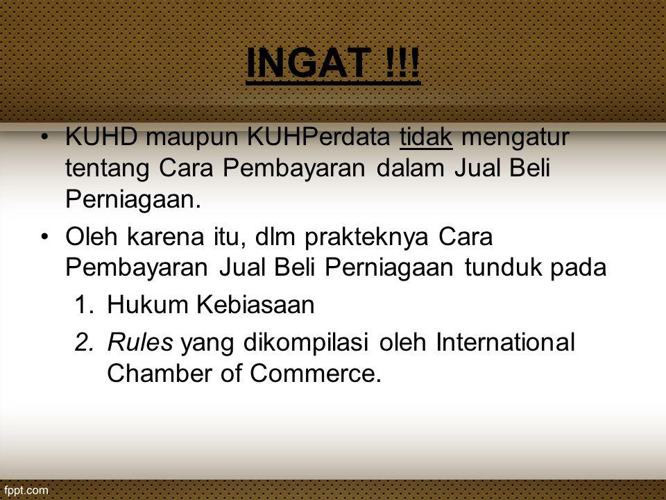 INGAT !!! KUHD maupun KUHPerdata tidak mengatur tentang Cara Pembayaran dalam Jual Beli Perniagaan.