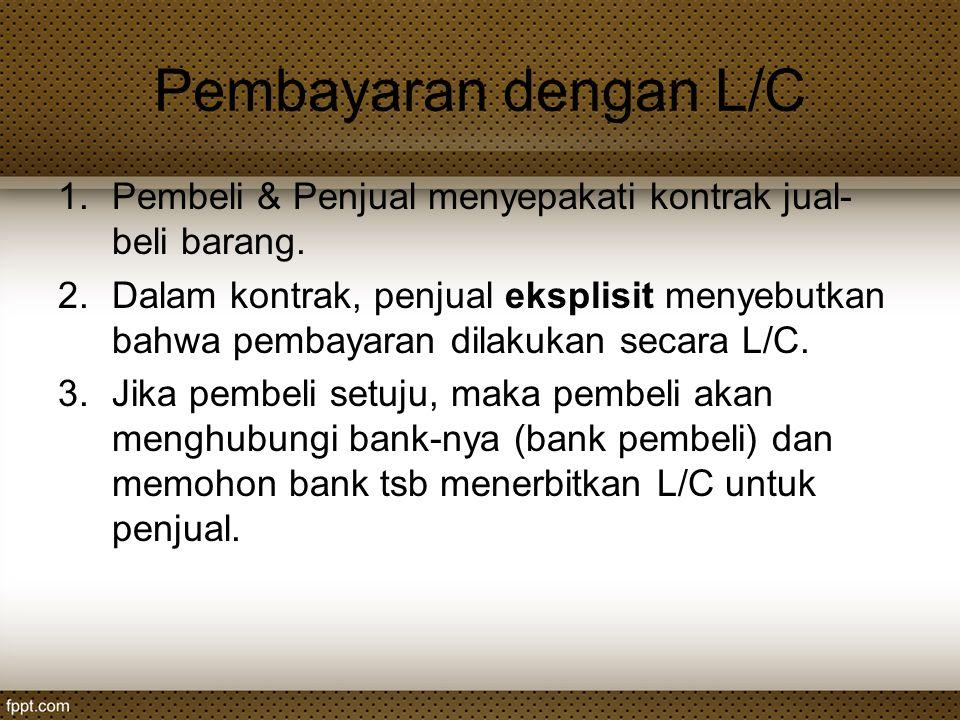 Pembayaran dengan L/C Pembeli & Penjual menyepakati kontrak jual-beli barang.