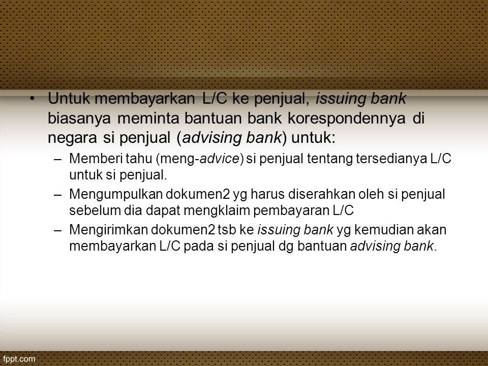Untuk membayarkan L/C ke penjual, issuing bank biasanya meminta bantuan bank korespondennya di negara si penjual (advising bank) untuk: